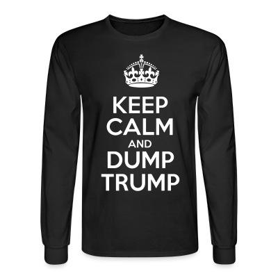 Long sleeves Keep calm and dump Trump