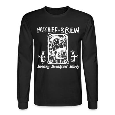 Long sleeves Mischief Brew - Boiling breakfast early