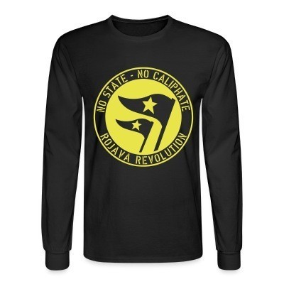 Long sleeves No state - no caliphate. Rojava revolution