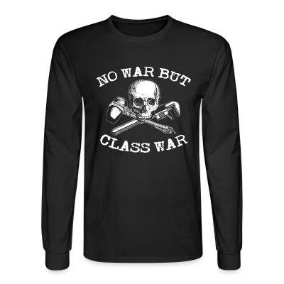 Long sleeves No war but class war