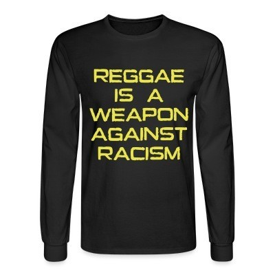 Long sleeves Reggae is a weapon against racism