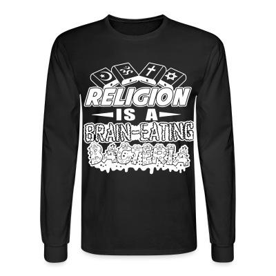 Long sleeves Religion is a brain-eating bacteria