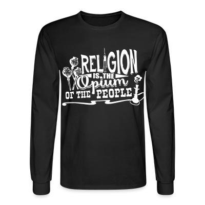 Long sleeves Religion is the opium of the people