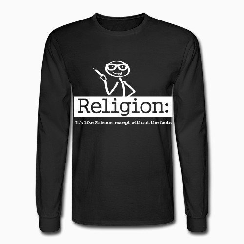 Long sleeves Religion: It's like Science, except without the facts