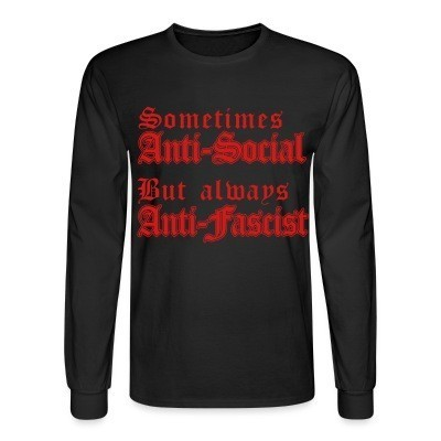 Long sleeves Sometimes anti-social but always anti-fascist
