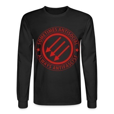 Long sleeves Sometimes antisocial always antifascist