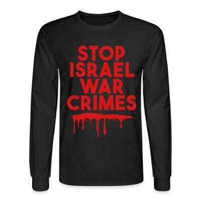 Long sleeves Stop Israel war crimes
