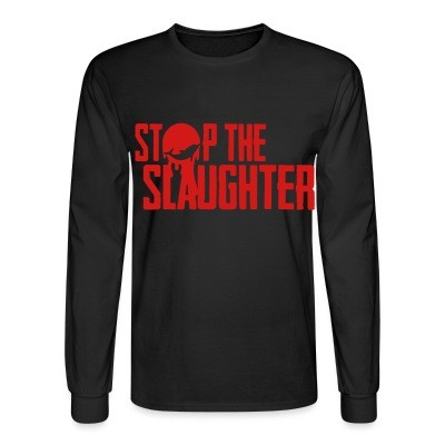 Long sleeves Stop the slaughter