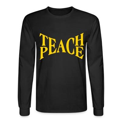 Long sleeves Teach peace