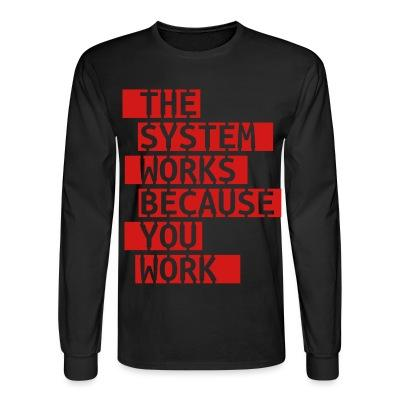 Long sleeves The system works because you work