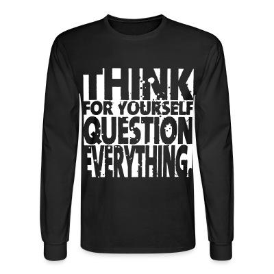 Long sleeves Think for yourself question everything