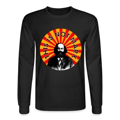 Long sleeves This is not Marx (Mikhail Bakunin)