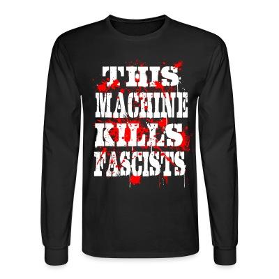 Long sleeves This machine kills fascists