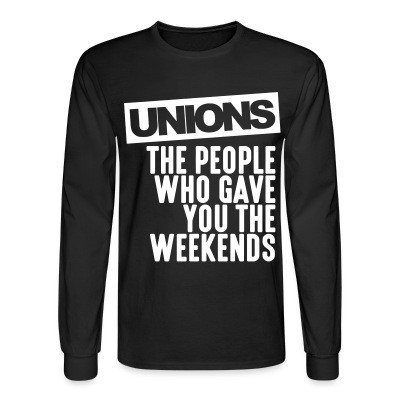 Long sleeves Unions - the people who gave you the weekends
