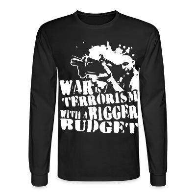 Long sleeves War is terrorism with a bigger budget