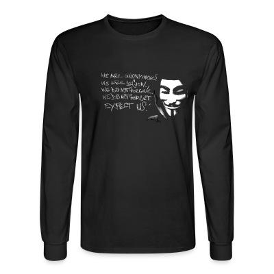 Long sleeves We are anonymous. We are legion. We do not forgive. We do not forget. Expect us!
