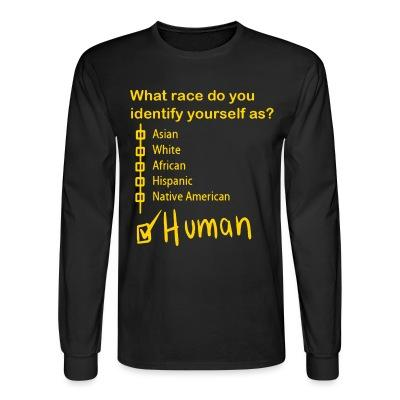 Long sleeves What race do you identify yourself as? HUMAN !