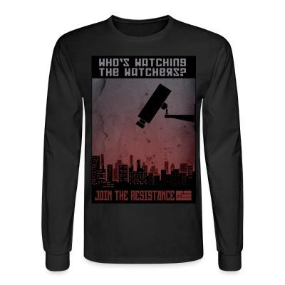 Long sleeves Who's watching the watchers? Join the resistance