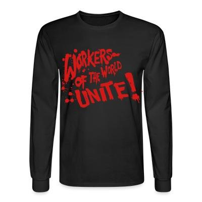 Long sleeves Workers of the world unite!