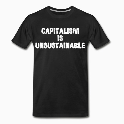 Organic T-shirt Capitalism is unsustainable