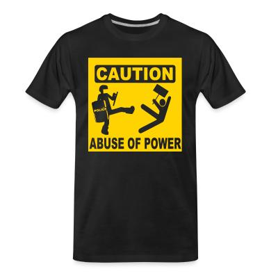 Organic T-shirt Caution abuse of power