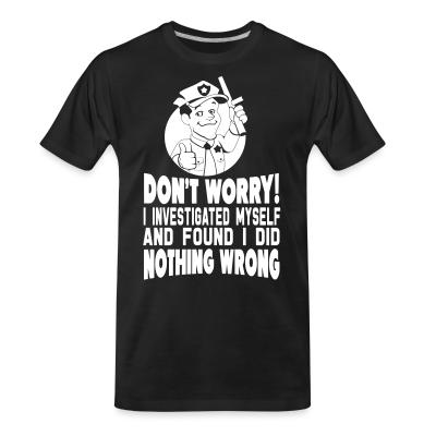 Organic T-shirt Don't worry! I investigated myself and found I did nothing wrong