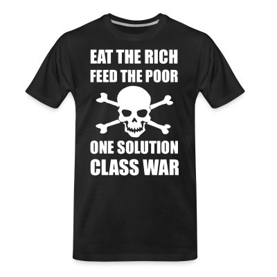 Organic T-shirt Eat the rich feed the poor one solution class war