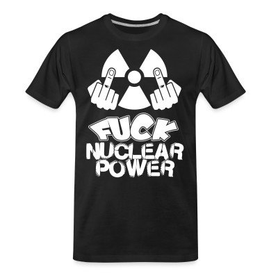 Organic T-shirt Fuck nuclear power