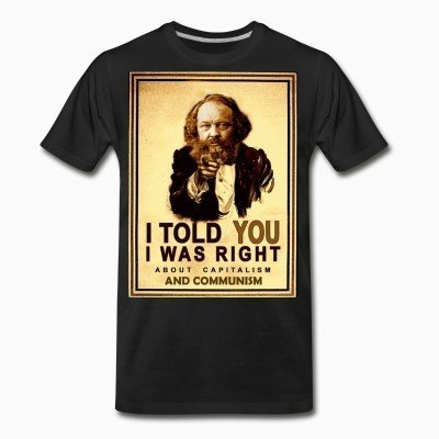 Organic T-shirt I told you i was right about capitalism and communism (Bakunin)