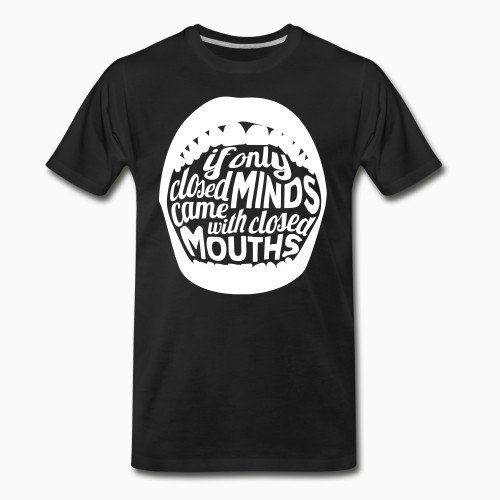 Organic T-shirt If only closed minds came with closed mouths