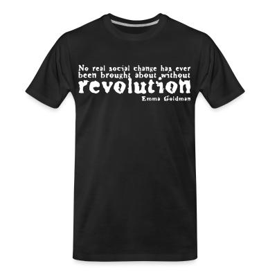 Organic T-shirt No real social change has ever been brought about without revolution (Emma Goldman)