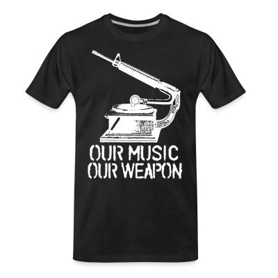 Organic T-shirt Our music - our wepon