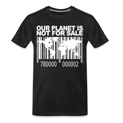 Organic T-shirt Our planet is not for sale