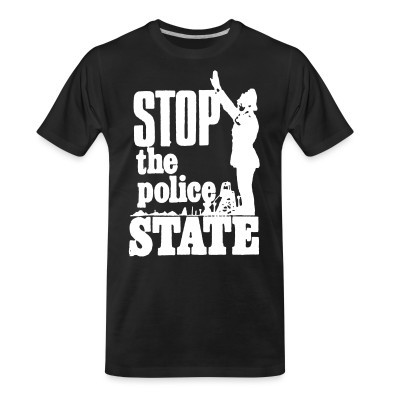 Organic T-shirt Stop the police state