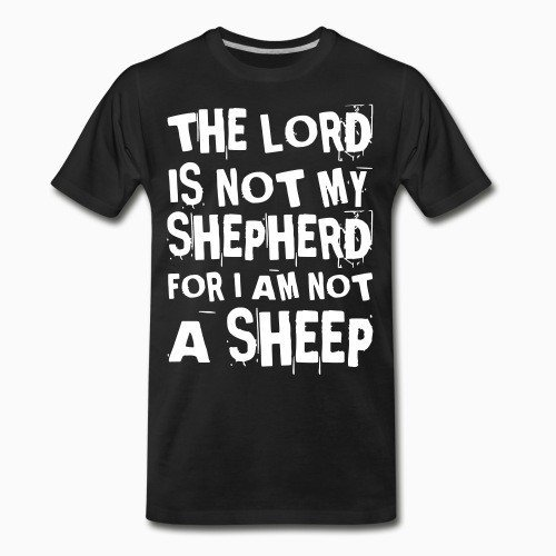 Organic T-shirt The lord is not my shepherd for I am not a scheep