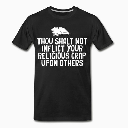 Organic T-shirt Thou shalt not inflict your religious crap upon others