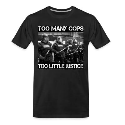 Organic T-shirt Too many cops too little justice