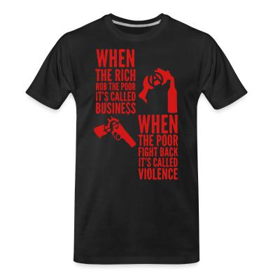 Organic T-shirt When the rich rob the poor it's called business - When the poor fight back it's called violence