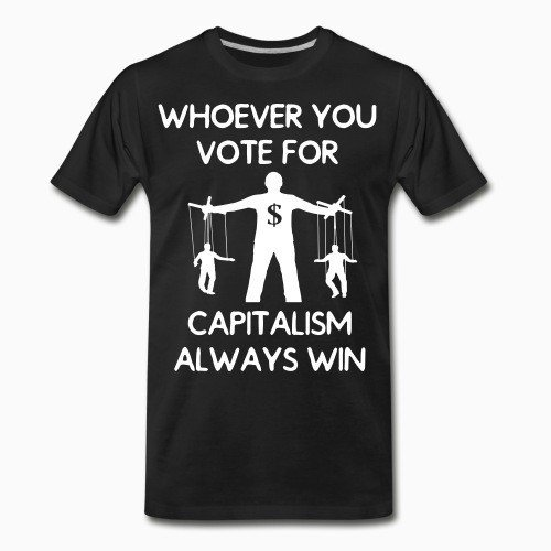 Organic T-shirt Whoever you vote for, capitalism always win
