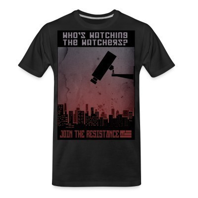 Organic T-shirt Who's watching the watchers? Join the resistance
