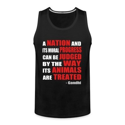 Tank top A nation and its moral progress can be judged by the way its animals are treated (Gandhi )