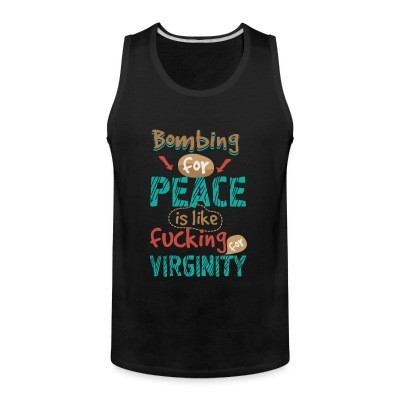 Tank top Bombing for peace is like fucking for virginity