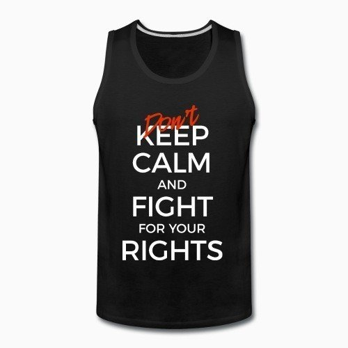 Don't keep calm and fight for your rights