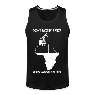 Tank top Don't worry, Africa - we'll go away when we finish