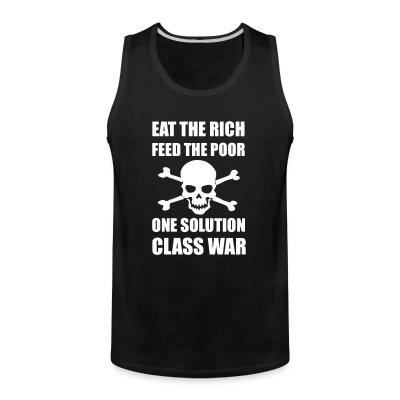 Tank top Eat the rich feed the poor one solution class war
