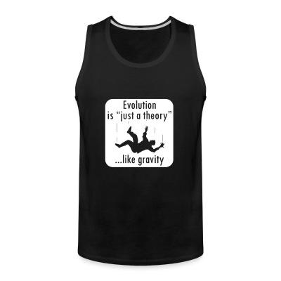Tank top Evolution is ''just a theory'' ...like gravity