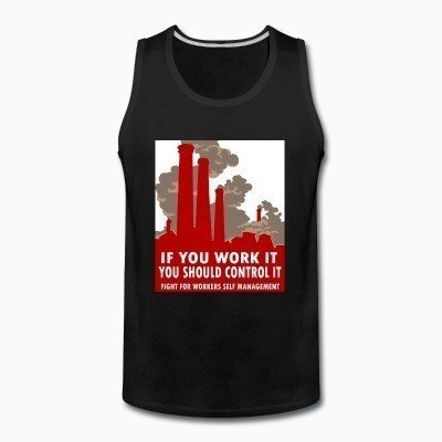 Tank top If you work it you should control it - fight for workers self management