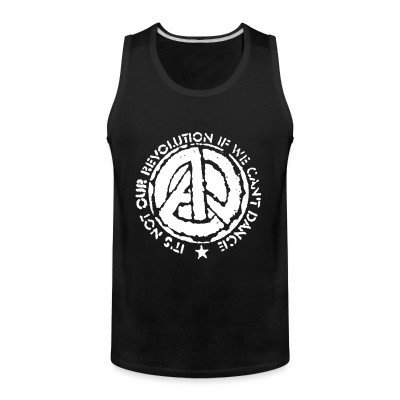 Tank top It's not revolution if we can't dance (Emma Goldman)