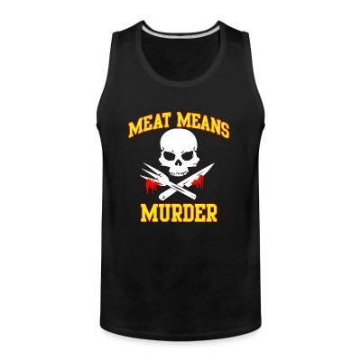 Tank top Meat means murder