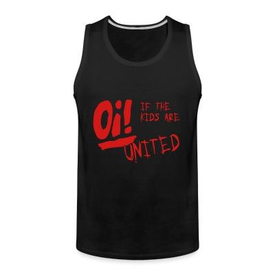 Tank top Oi! If the kids are united